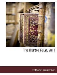 The Marble Faun, Vol. 1
