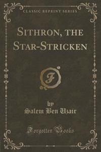 Sithron, the Star-Stricken (Classic Reprint)