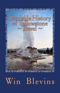 Roadside History of Yellowstone Travel: A Historic Guide to Yellowstone