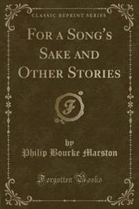 For a Song's Sake and Other Stories (Classic Reprint)