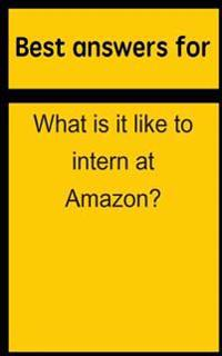 Best Answers for What Is It Like to Intern at Amazon?