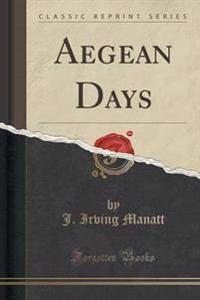 Aegean Days (Classic Reprint)