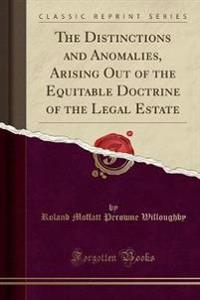 The Distinctions and Anomalies, Arising Out of the Equitable Doctrine of the Legal Estate (Classic Reprint)