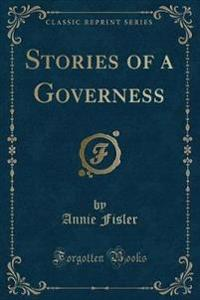 Stories of a Governess (Classic Reprint)