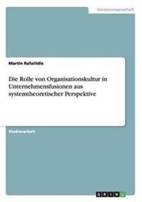 Die Rolle Von Organisationskultur in Unternehmensfusionen Aus Systemtheoretischer Perspektive