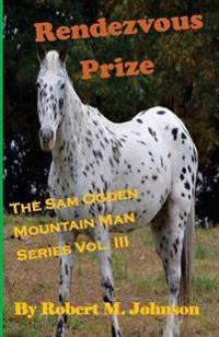 Rendezvous Prize: The Sam Ogden Mountain Man Series Vol. III