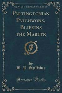Partingtonian Patchwork, Blifkins the Martyr (Classic Reprint)