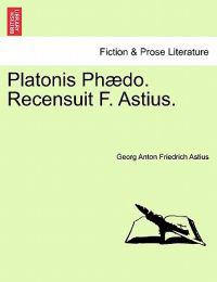 Platonis PH Do. Recensuit F. Astius.
