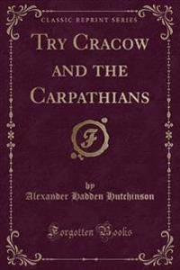 Try Cracow and the Carpathians (Classic Reprint)