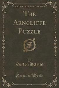 The Arncliffe Puzzle (Classic Reprint)