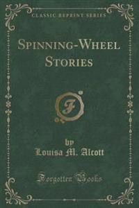Spinning-Wheel Stories (Classic Reprint)