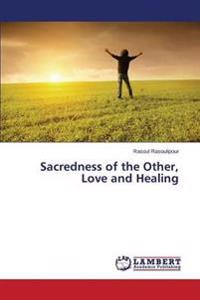 Sacredness of the Other, Love and Healing