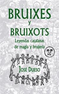 Bruixes y Bruixots. Leyendas Catalanas de Magia y Brujeria