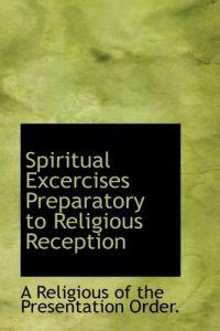 Spiritual Exercises Preparatory to Religious Reception