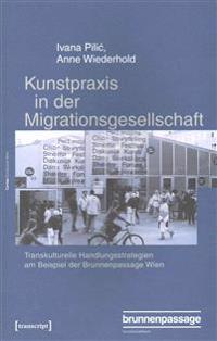 Kunstpraxis in Der Migrationsgesellschaft / Art Practices in the Migration Society