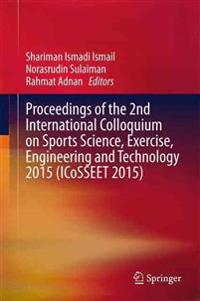 Proceedings of the 2nd International Colloquium on Sports Science, Exercise, Engineering and Technology 2015 - Icosseet 2015