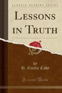 Lessons in Truth (Classic Reprint)