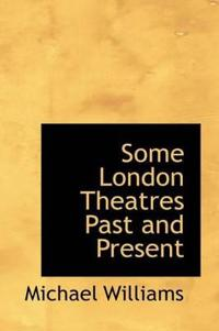 Some London Theatres Past and Present