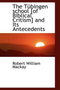 The T Bingen School [Of Biblical Critism] and Its Antecedents