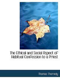 The Ethical and Social Aspect of Habitual Confession to a Priest
