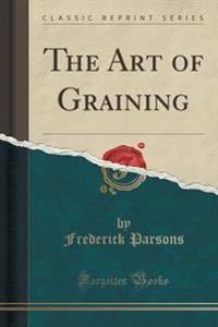 The Art of Graining (Classic Reprint)