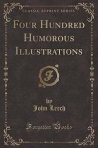 Four Hundred Humorous Illustrations (Classic Reprint)