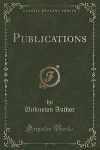 Publications (Classic Reprint)