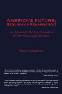 America's Future: Requiem or Renaissance? an Agenda for the Transformation of Our Nation and Ourselves