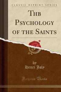 Thb Psychology of the Saints (Classic Reprint)