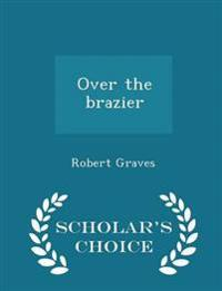 Over the Brazier - Scholar's Choice Edition