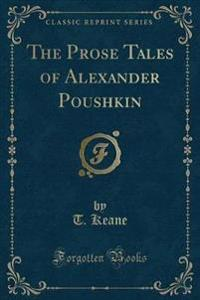 The Prose Tales of Alexander Poushkin (Classic Reprint)