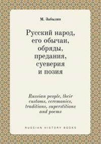 Russian People, Their Customs, Ceremonies, Traditions, Superstitions and Poems