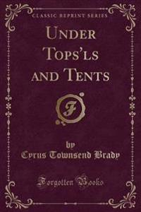 Under Tops'ls and Tents (Classic Reprint)