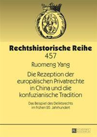 Die Rezeption Der Europaeischen Privatrechte in China Und Die Konfuzianische Tradition: Das Beispiel Des Deliktsrechts Im Fruehen 20. Jahrhundert