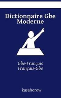 Dictionnaire GBE Moderne: Gbe-Français, Français-GBE