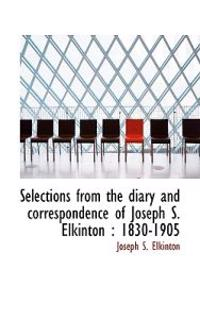 Selections from the Diary and Correspondence of Joseph S. Elkinton: 1830-1905