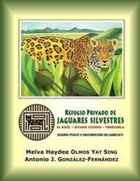 Refugio Privado de Jaguares Silvestres de El Baúl, Estado Cojedes, Venezuela.: Diseño Físico y Descripción de Hábitats