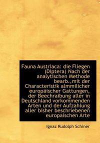 Fauna Austriaca: Die Fliegen (Diptera) Nach Der Analytischen Methode Bearb., Mit Der Characteristik a