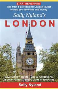 Sally Nyland's London: Tips from a Professional London Tourist to Help You Save Time and Money