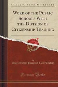 Work of the Public Schools with the Division of Citizenship Training (Classic Reprint)