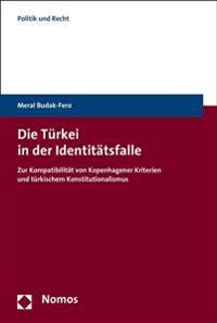 Die Turkei in Der Identitatsfalle: Zur Kompatibilitat Von Kopenhagener Kriterien Und Turkischem Konstitutionalismus