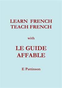 Learn French, Teach French, with Le Guide Affable