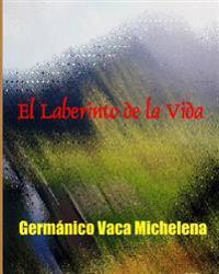 El Laberinto de La Vida: Germanico Vaca Michelena