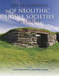 The Development of Neolithic House Societies in Orkney: Investigations in the Bay of Firth, Mainland, Orkney (1994-2014)