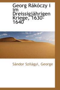 Georg R K Czy I Im Dreissigj Hrigen Kriege, 1630-1640