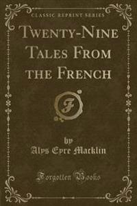 Twenty-Nine Tales from the French (Classic Reprint)