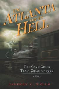 Camp Creek Train Crash of 1900: In Atlanta or In Hell