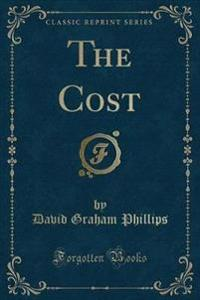 The Cost (Classic Reprint)