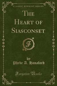 The Heart of Siasconset (Classic Reprint)