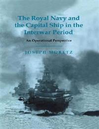 Royal Navy and the Capital Ship in the Interwar Period